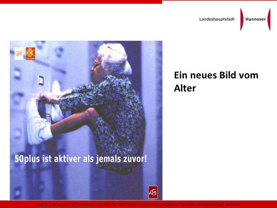 Dagmar Vogt-Janssen, Bereichsleiterin Kommunaler Seniorenservice Hannover, Fachbereich Senioren, Landeshauptstadt Hannover Ein neues Bild vom Alter