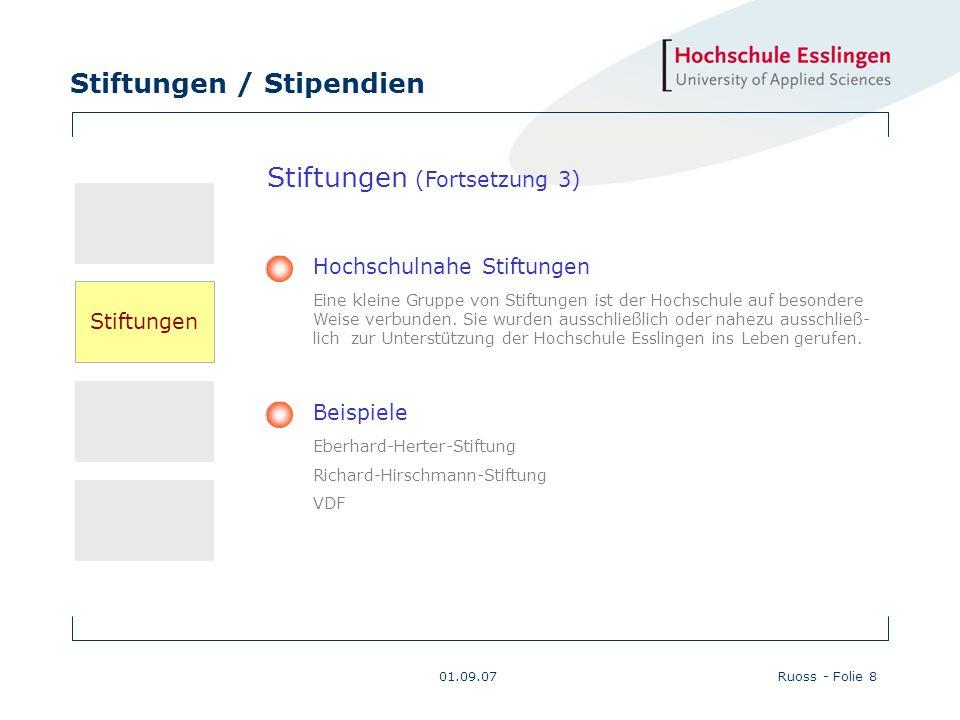 Stiftungen / Stipendien 01.09.07Ruoss - Folie 8 Beispiele Eberhard-Herter-Stiftung Richard-Hirschmann-Stiftung VDF Hochschulnahe Stiftungen Eine klein