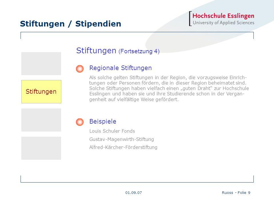 Stiftungen / Stipendien 01.09.07Ruoss - Folie 9 Beispiele Louis Schuler Fonds Gustav-Magenwirth-Stiftung Alfred-Kärcher-Förderstiftung Regionale Stift
