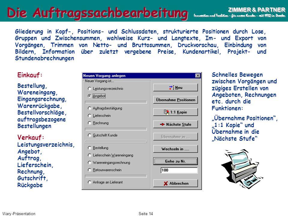 Wary-PräsentationSeite 13 ZIMMER & PARTNER Innovation und Tradition – für unsere Kunden – seit 1932 in Dresden ZIMMER & PARTNER Innovation und Traditi