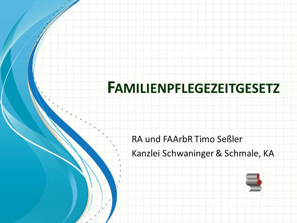 F AMILIENPFLEGEZEITGESETZ RA und FAArbR Timo Seßler Kanzlei Schwaninger & Schmale, KA