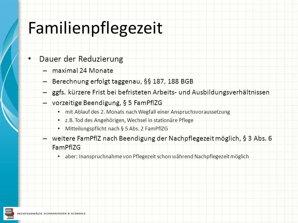 Familienpflegezeit Dauer der Reduzierung – maximal 24 Monate – Berechnung erfolgt taggenau, §§ 187, 188 BGB – ggfs. kürzere Frist bei befristeten Arbe