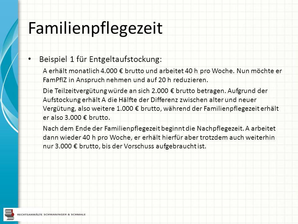 Familienpflegezeit Beispiel 1 für Entgeltaufstockung: A erhält monatlich 4.000 brutto und arbeitet 40 h pro Woche. Nun möchte er FamPflZ in Anspruch n