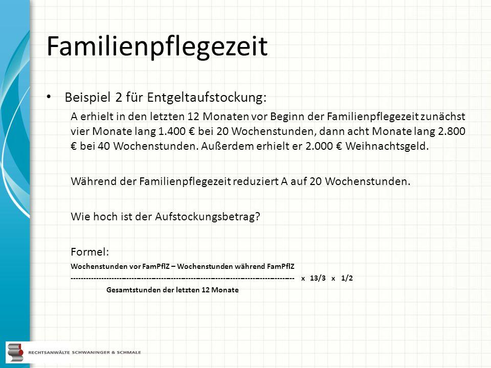 Familienpflegezeit Beispiel 2 für Entgeltaufstockung: A erhielt in den letzten 12 Monaten vor Beginn der Familienpflegezeit zunächst vier Monate lang