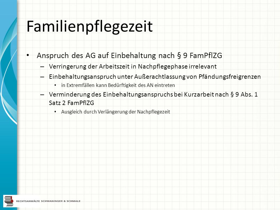 Familienpflegezeit Anspruch des AG auf Einbehaltung nach § 9 FamPflZG – Verringerung der Arbeitszeit in Nachpflegephase irrelevant – Einbehaltungsansp