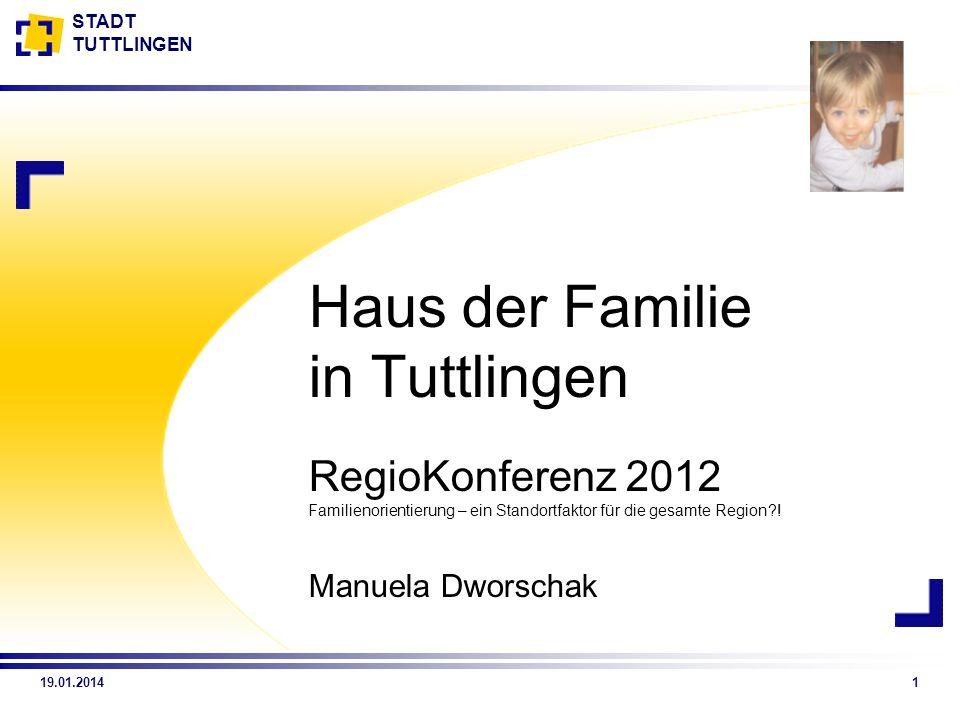 STADT TUTTLINGEN 19.01.20141 Haus der Familie in Tuttlingen RegioKonferenz 2012 Familienorientierung – ein Standortfaktor für die gesamte Region?! Man