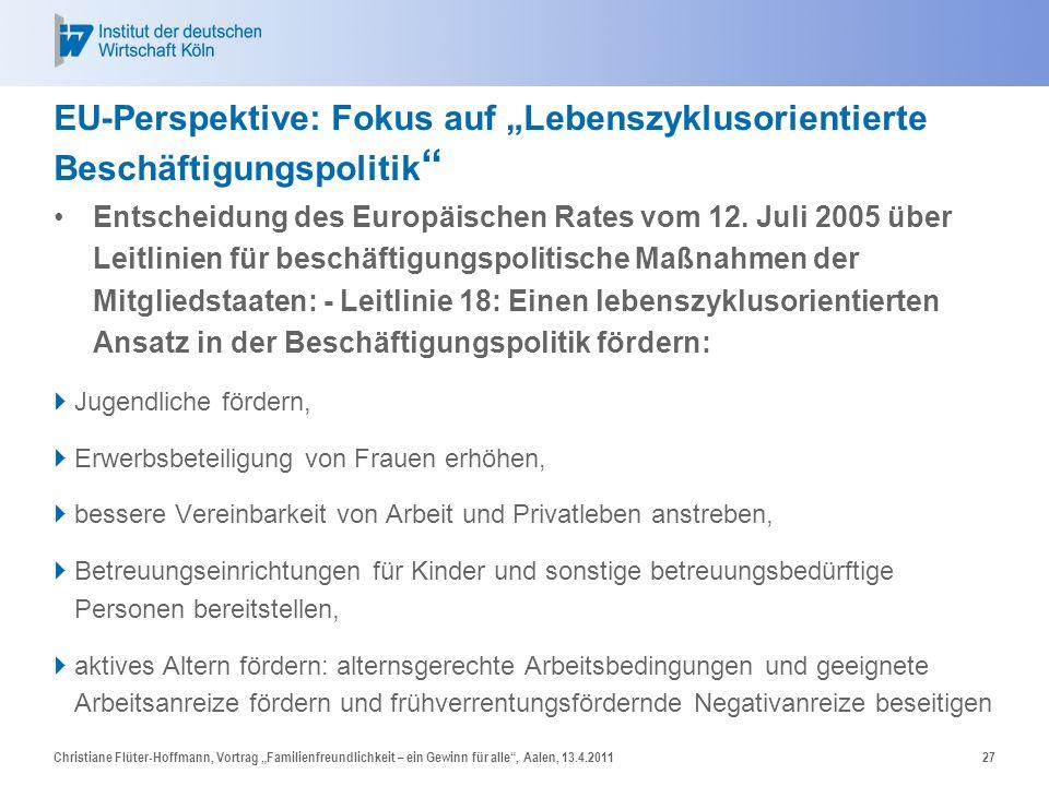 Christiane Flüter-Hoffmann, Vortrag Familienfreundlichkeit – ein Gewinn für alle, Aalen, 13.4.201127 EU-Perspektive: Fokus auf Lebenszyklusorientierte