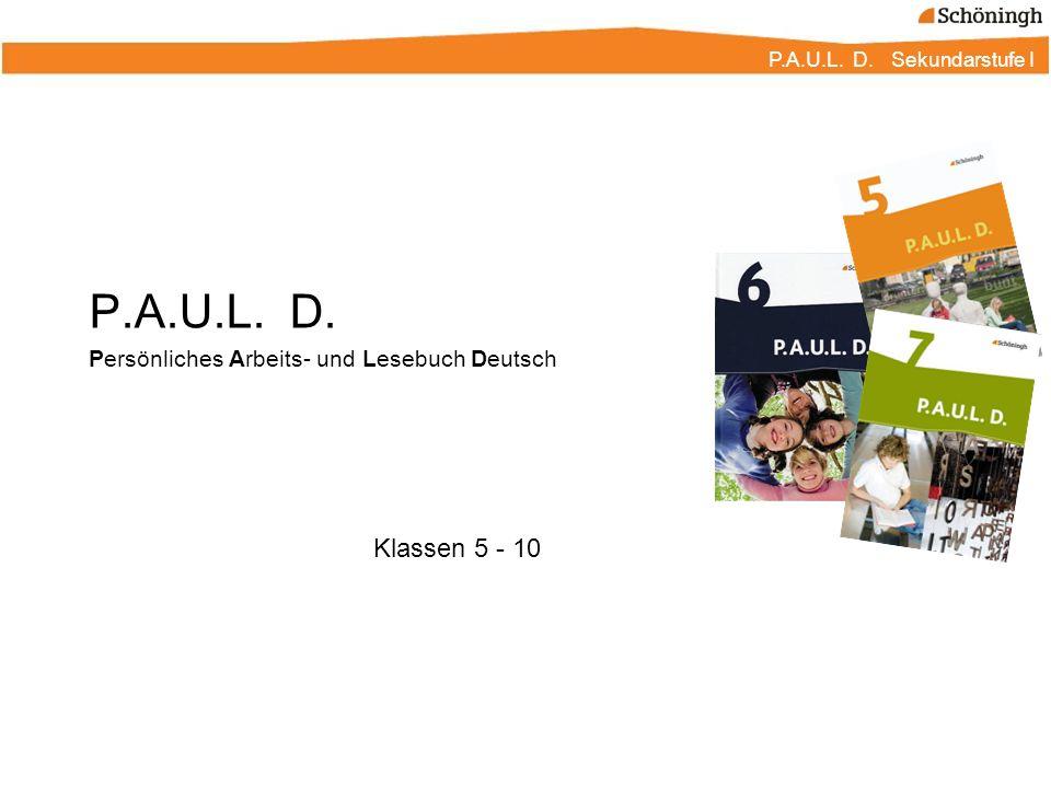 P.A.U.L. D. Sekundarstufe I P.A.U.L. D. Persönliches Arbeits- und Lesebuch Deutsch Klassen 5 - 10