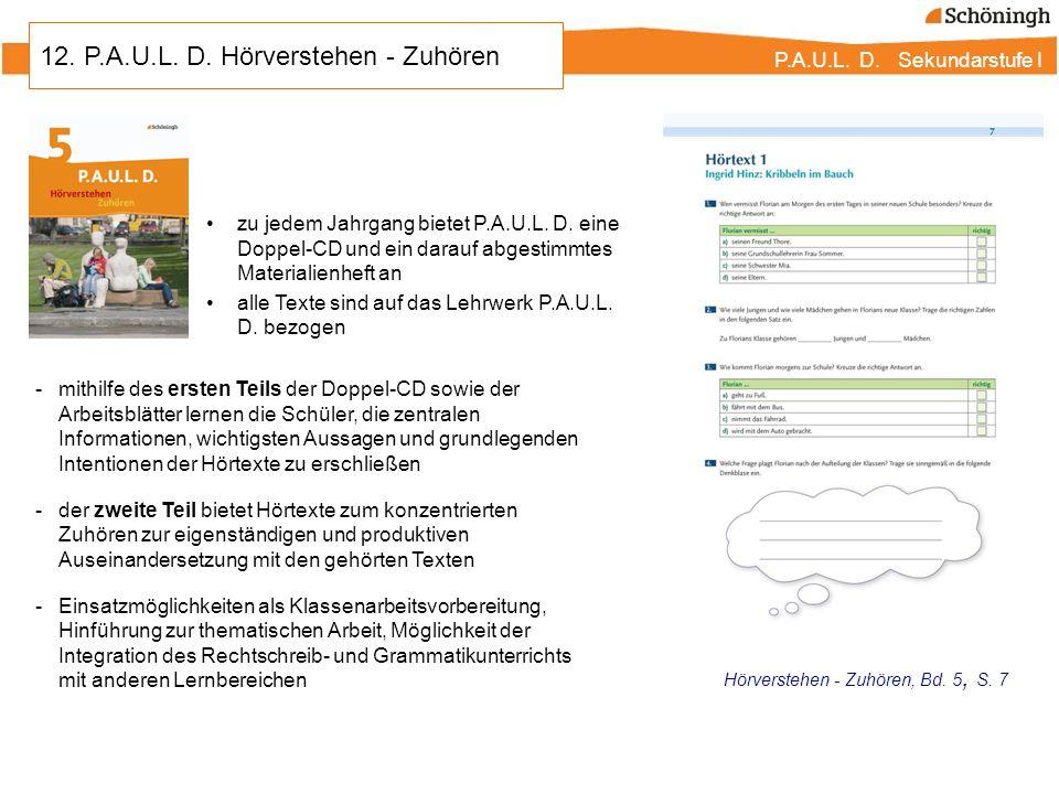 P.A.U.L. D. Sekundarstufe I 12. P.A.U.L. D. Hörverstehen - Zuhören Hörverstehen - Zuhören, Bd. 5, S. 7 -mithilfe des ersten Teils der Doppel-CD sowie