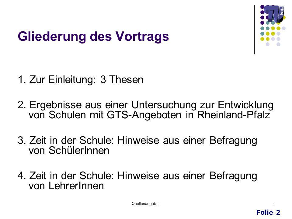 Folie 2 Quellenangaben2 Gliederung des Vortrags 1. Zur Einleitung: 3 Thesen 2. Ergebnisse aus einer Untersuchung zur Entwicklung von Schulen mit GTS-A