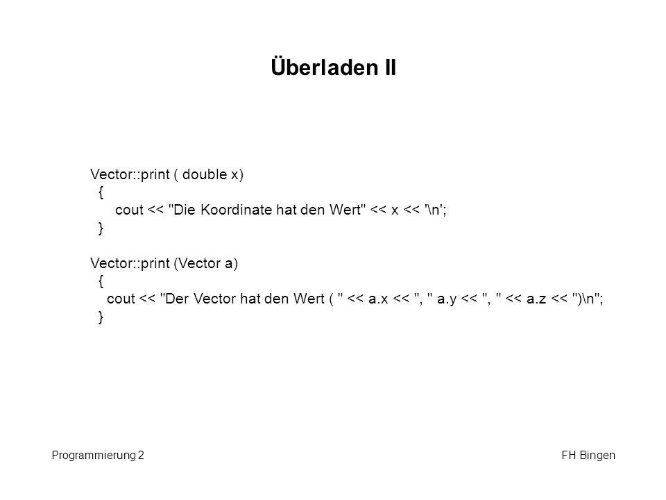 Überladen II Programmierung 2 FH Bingen Vector::print ( double x) { cout <<