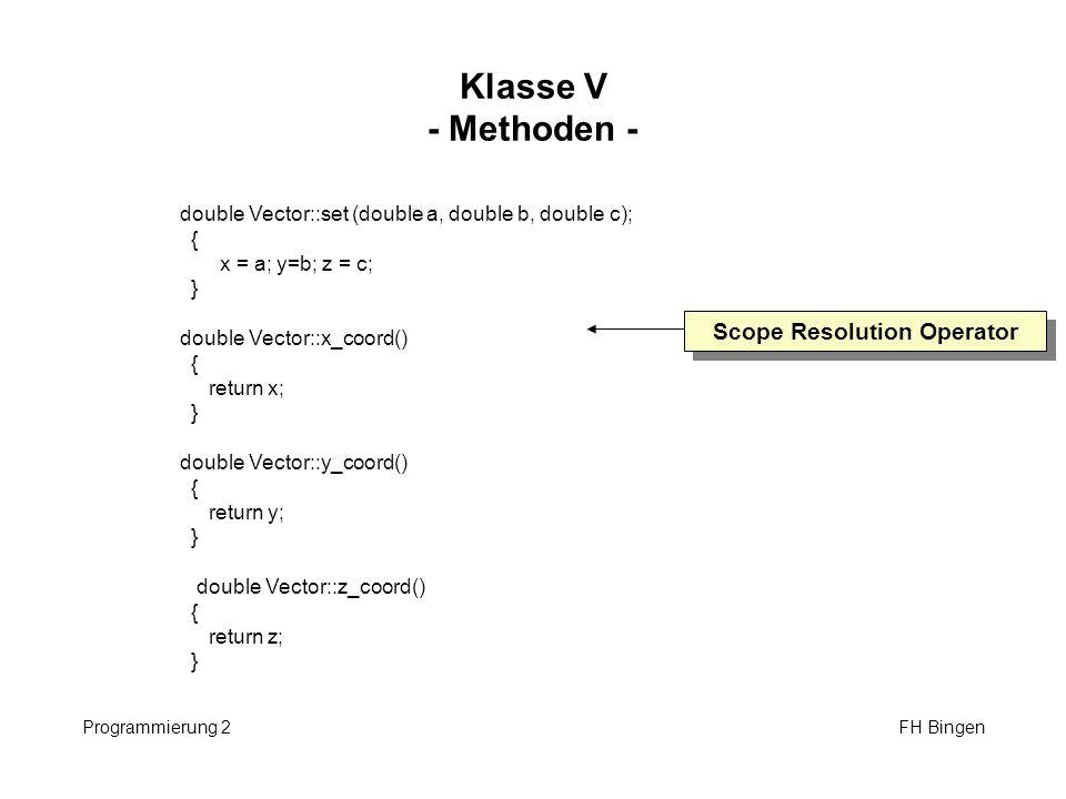Klasse V - Methoden - Programmierung 2 FH Bingen double Vector::set (double a, double b, double c); { x = a; y=b; z = c; } double Vector::x_coord() {
