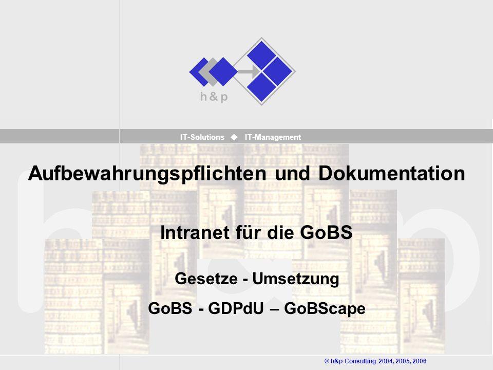 h & p Consulting Seite 12 April 2006 IT-Solutions Unterscheidung nach Handels- und Steuerrecht bei Aufbewahrungsform und –fristen nicht mehr nötig Beide – Handels- und Steuerrecht – beziehen sich auf die GoBS (bzw.