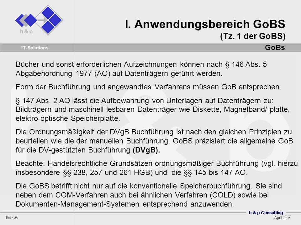 h & p Consulting Seite 16 April 2006 IT-Solutions Bücher und sonst erforderlichen Aufzeichnungen können nach § 146 Abs. 5 Abgabenordnung 1977 (AO) auf
