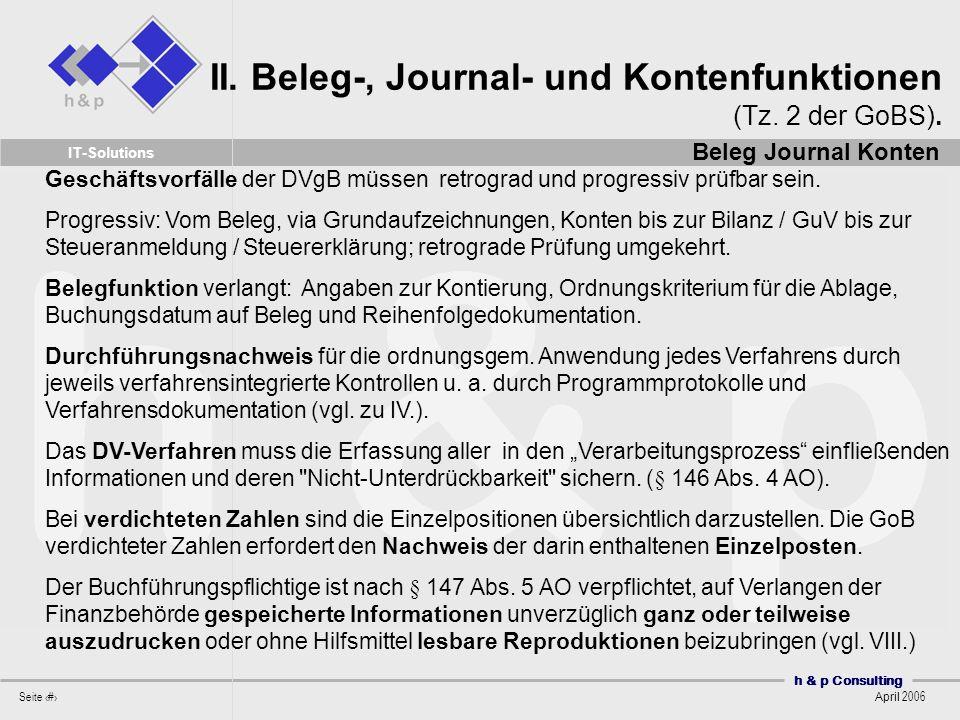 h & p Consulting Seite 17 April 2006 IT-Solutions Geschäftsvorfälle der DVgB müssen retrograd und progressiv prüfbar sein. Progressiv: Vom Beleg, via