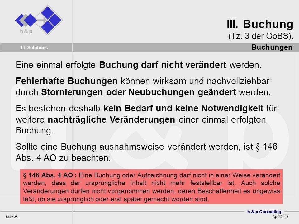 h & p Consulting Seite 18 April 2006 IT-Solutions Eine einmal erfolgte Buchung darf nicht verändert werden.