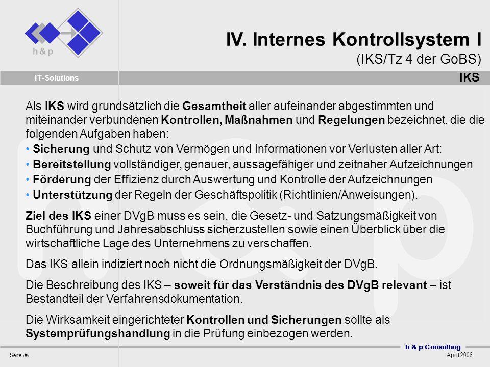 h & p Consulting Seite 19 April 2006 IT-Solutions Als IKS wird grundsätzlich die Gesamtheit aller aufeinander abgestimmten und miteinander verbundenen