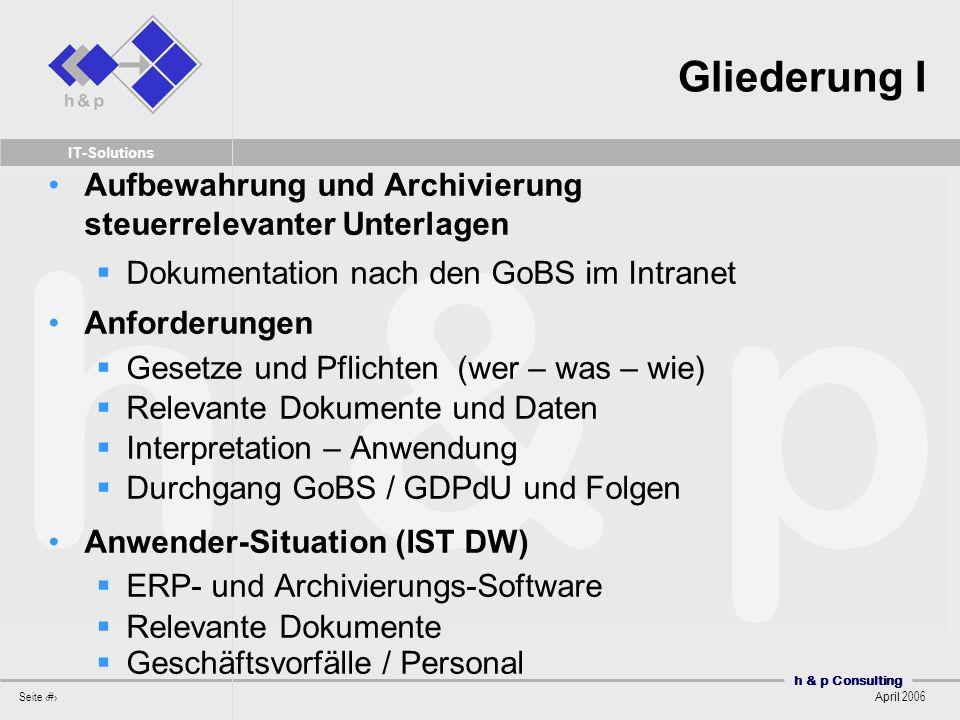h & p Consulting Seite 3 April 2006 IT-Solutions Gliederung II Realisierung und Konsequenzen (SOLL) Methodik/Vorgehensweise Dokumente und Daten ERP und Archiv Geschäftsvorfälle / Personal Ausblick XML