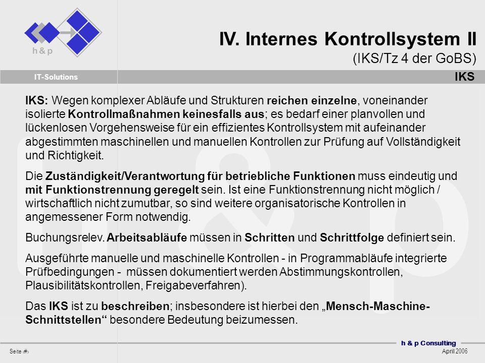 h & p Consulting Seite 20 April 2006 IT-Solutions IKS: Wegen komplexer Abläufe und Strukturen reichen einzelne, voneinander isolierte Kontrollmaßnahme
