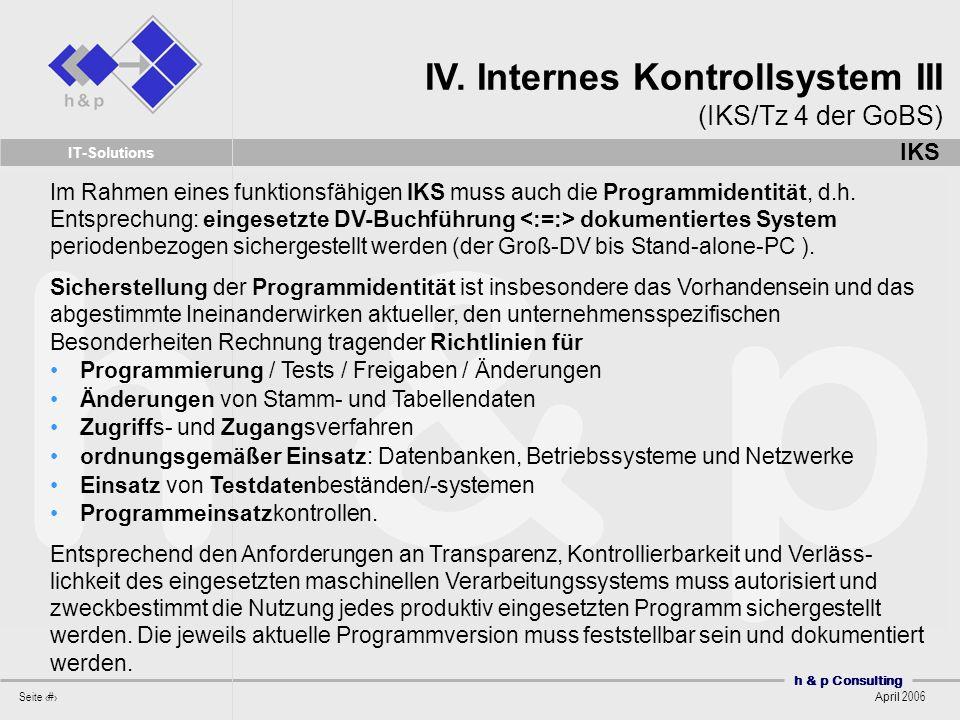 h & p Consulting Seite 21 April 2006 IT-Solutions Im Rahmen eines funktionsfähigen IKS muss auch die Programmidentität, d.h. Entsprechung: eingesetzte