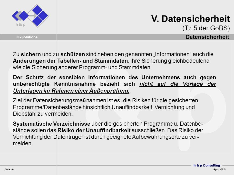 h & p Consulting Seite 22 April 2006 IT-Solutions Zu sichern und zu schützen sind neben den genannten Informationen auch die Änderungen der Tabellen- und Stammdaten.