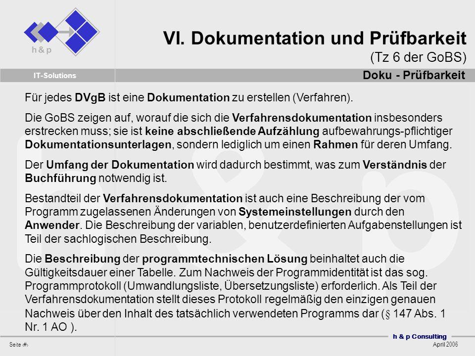 h & p Consulting Seite 23 April 2006 IT-Solutions Für jedes DVgB ist eine Dokumentation zu erstellen (Verfahren). Die GoBS zeigen auf, worauf die sich