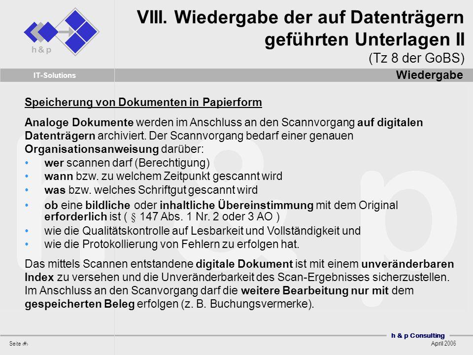 h & p Consulting Seite 26 April 2006 IT-Solutions Speicherung von Dokumenten in Papierform Analoge Dokumente werden im Anschluss an den Scannvorgang auf digitalen Datenträgern archiviert.