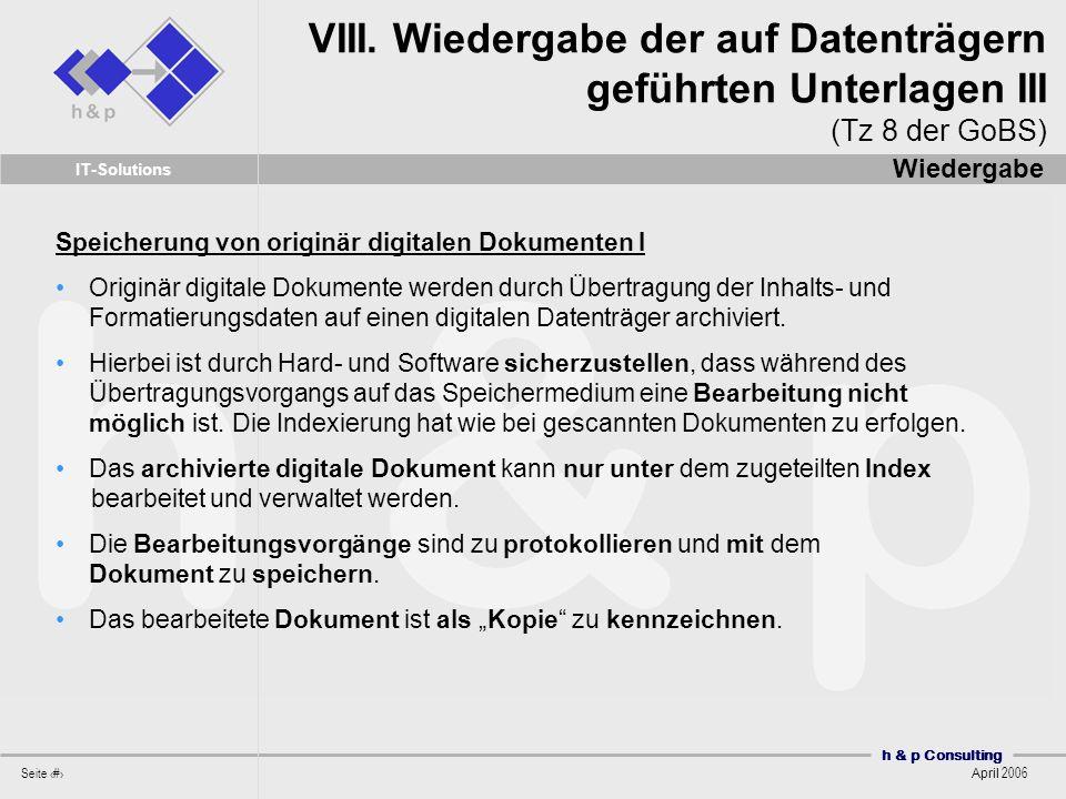 h & p Consulting Seite 27 April 2006 IT-Solutions Speicherung von originär digitalen Dokumenten I Originär digitale Dokumente werden durch Übertragung der Inhalts- und Formatierungsdaten auf einen digitalen Datenträger archiviert.