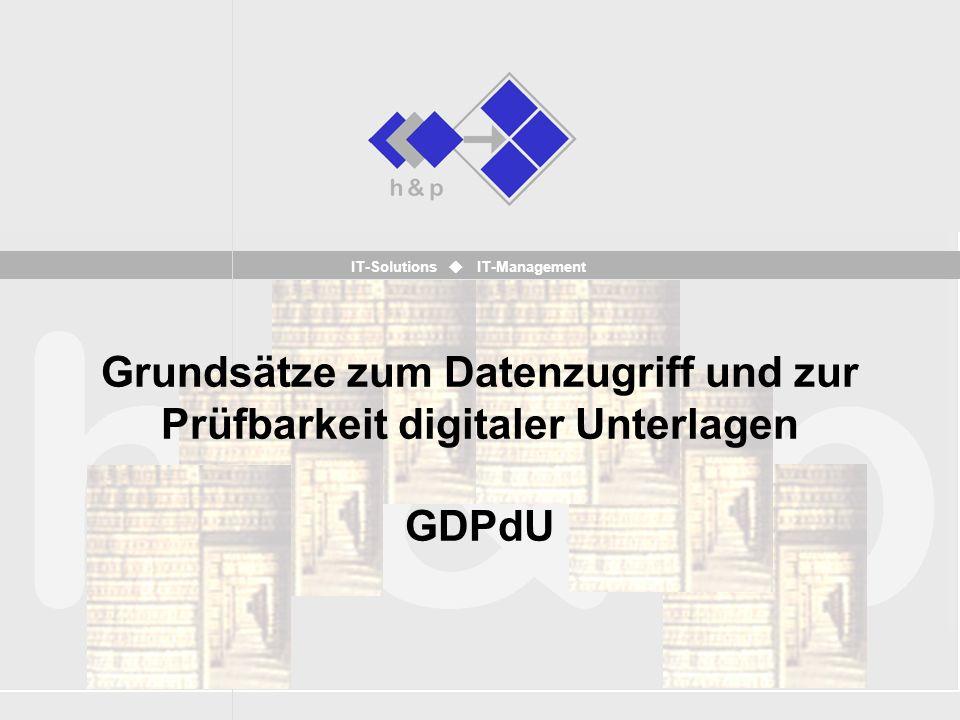 IT-Solutions IT-Management Grundsätze zum Datenzugriff und zur Prüfbarkeit digitaler Unterlagen GDPdU