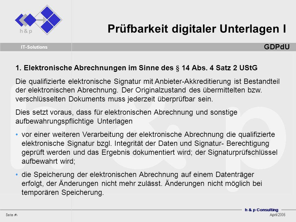 h & p Consulting Seite 31 April 2006 IT-Solutions 1. Elektronische Abrechnungen im Sinne des § 14 Abs. 4 Satz 2 UStG Die qualifizierte elektronische S
