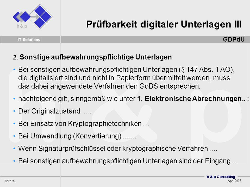 h & p Consulting Seite 33 April 2006 IT-Solutions 2. Sonstige aufbewahrungspflichtige Unterlagen Bei sonstigen aufbewahrungspflichtigen Unterlagen (§