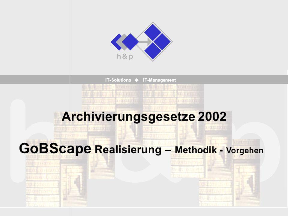 IT-Solutions IT-Management Archivierungsgesetze 2002 GoBScape Realisierung – Methodik - Vorgehen