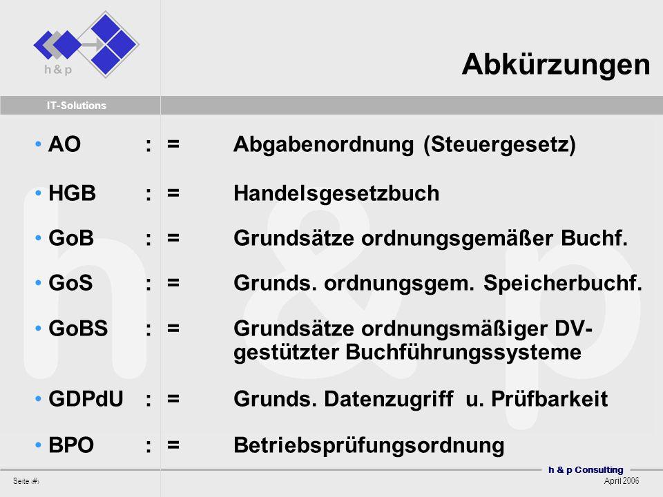 h & p Consulting Seite 4 April 2006 IT-Solutions AO:= Abgabenordnung (Steuergesetz) HGB:= Handelsgesetzbuch GoB:= Grundsätze ordnungsgemäßer Buchf. Go