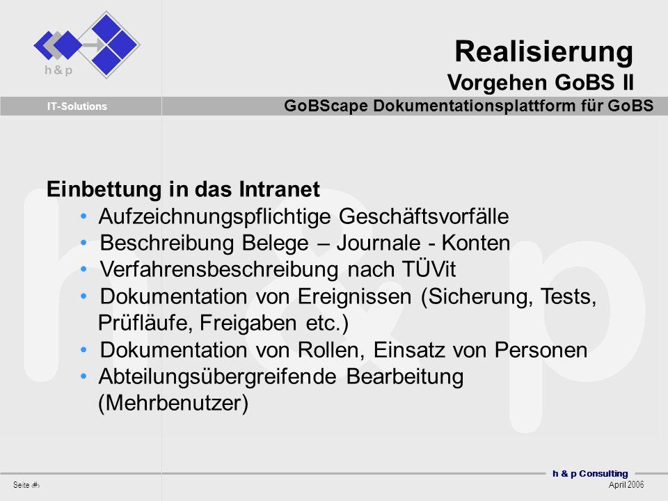 h & p Consulting Seite 40 April 2006 IT-Solutions Realisierung Vorgehen GoBS II GoBScape Dokumentationsplattform für GoBS Einbettung in das Intranet A