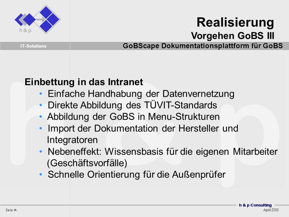 h & p Consulting Seite 41 April 2006 IT-Solutions Realisierung Vorgehen GoBS III GoBScape Dokumentationsplattform für GoBS Einbettung in das Intranet