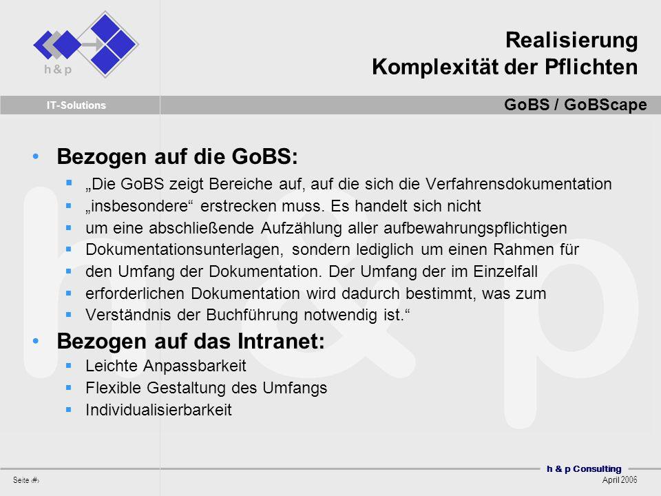h & p Consulting Seite 50 April 2006 IT-Solutions Bezogen auf die GoBS: Die GoBS zeigt Bereiche auf, auf die sich die Verfahrensdokumentation insbesondere erstrecken muss.