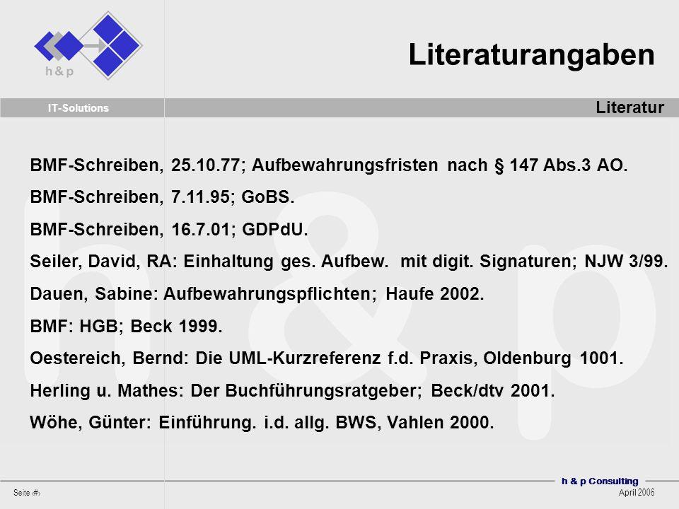 h & p Consulting Seite 54 April 2006 IT-Solutions BMF-Schreiben, 25.10.77; Aufbewahrungsfristen nach § 147 Abs.3 AO. BMF-Schreiben, 7.11.95; GoBS. BMF