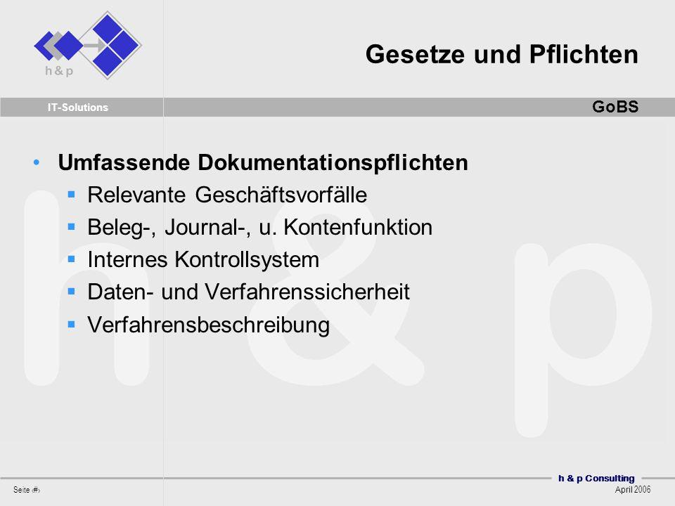 h & p Consulting Seite 8 April 2006 IT-Solutions Umfassende Dokumentationspflichten Relevante Geschäftsvorfälle Beleg-, Journal-, u. Kontenfunktion In