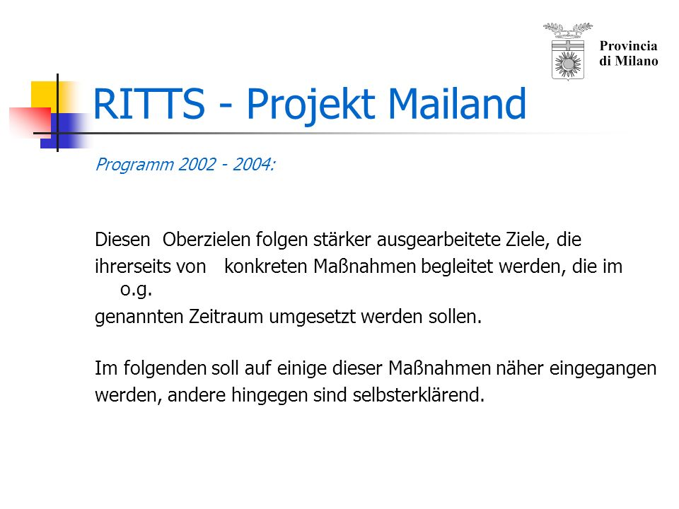 RITTS - Projekt Mailand Programm 2002 - 2004 Hauptziele Verflechtungen / Netzwerke: Die speziellen Bedürfnisse der Akteure müssen von einer stringenten und starken Regionalpolitik unterstützt werden.