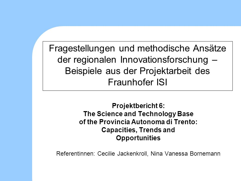 Fragestellungen und methodische Ansätze der regionalen Innovationsforschung – Beispiele aus der Projektarbeit des Fraunhofer ISI Projektbericht 6: The