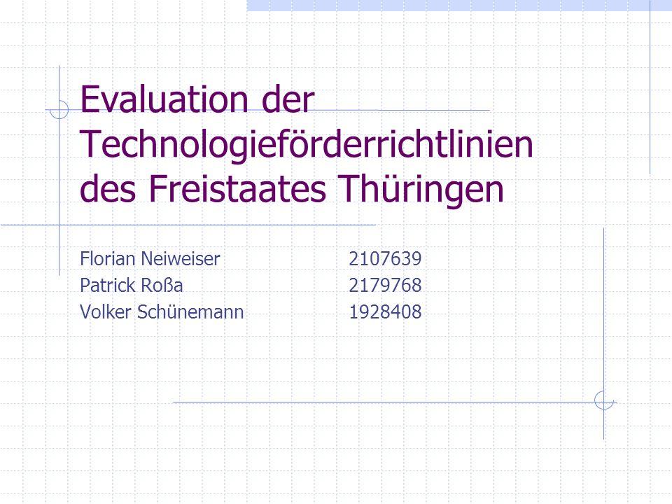 Evaluation der Technologieförderrichtlinien des Freistaates Thüringen Florian Neiweiser2107639 Patrick Roßa2179768 Volker Schünemann1928408