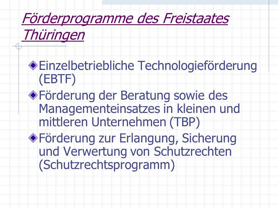 Förderprogramme des Freistaates Thüringen Einzelbetriebliche Technologieförderung (EBTF) Förderung der Beratung sowie des Managementeinsatzes in klein