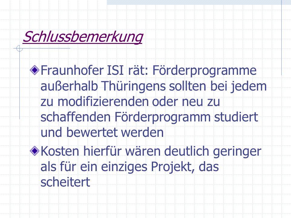 Schlussbemerkung Fraunhofer ISI rät: Förderprogramme außerhalb Thüringens sollten bei jedem zu modifizierenden oder neu zu schaffenden Förderprogramm