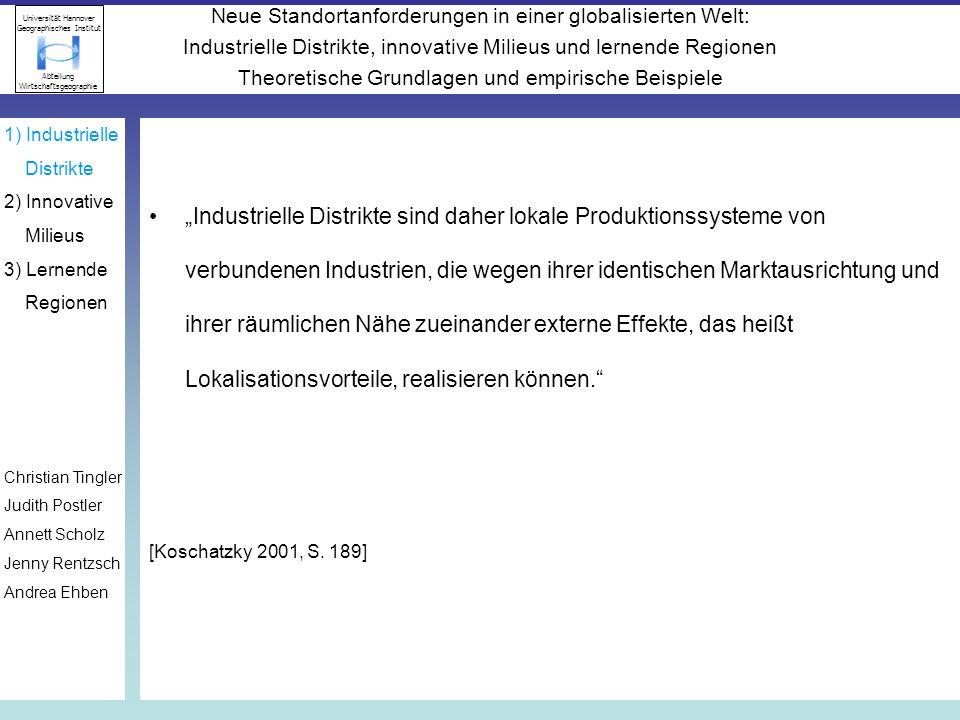 Neue Standortanforderungen in einer globalisierten Welt: Industrielle Distrikte, innovative Milieus und lernende Regionen Theoretische Grundlagen und empirische Beispiele Universität Hannover Geographisches Institut Abteilung Wirtschaftsgeographie Aber: Weniger start-ups als erwartet Wenig Zulieferbetriebe aber große Abhängigkeit Wismar: 5,7 neue Firmen pro 1000 ehemalige Kombinatsarbeitskräfte Davon wenige high-tech orientiert, wesentlich mehr low-tech Schwache FuE-Basis: –Mittelkürzung bei der Universität von Rostock –Werften selber müssen wegen Finanzdruck FuE einsparen –KMU betreiben höchstens Entwicklung nicht aber Forschung Trotzdem: Wichtige Branche für Regionalökonomie 15,6 % des Gesamtumsatzes Enorme Subventionen (Errichtung neuer Docks, Stahlproduktion etc) Regionalpolitik konzentriert sich auf Erhaltung der vorhandenen Werften, nicht auf die Schöpfung neuer Produkte und Industrien Hassink, 2004, S.
