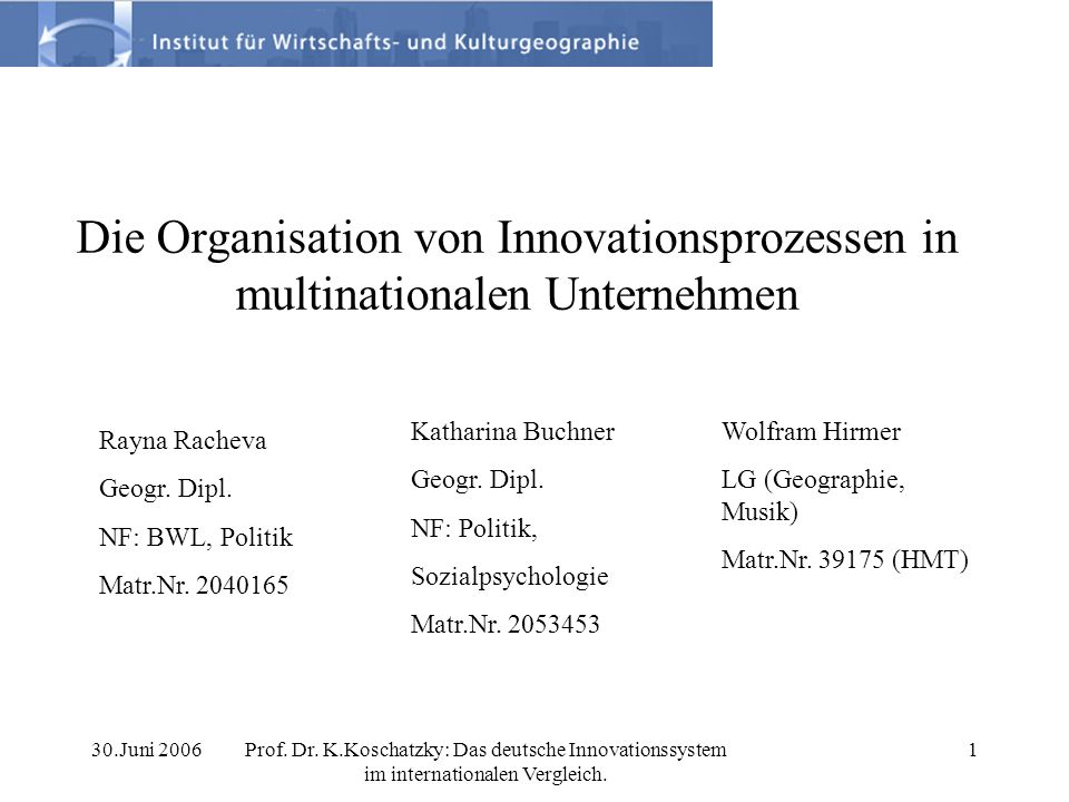 30.Juni 2006Prof. Dr. K.Koschatzky: Das deutsche Innovationssystem im internationalen Vergleich. 1 Die Organisation von Innovationsprozessen in multin