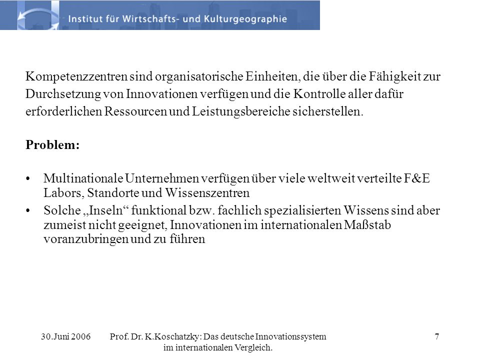 30.Juni 2006Prof. Dr. K.Koschatzky: Das deutsche Innovationssystem im internationalen Vergleich. 7 Kompetenzzentren sind organisatorische Einheiten, d