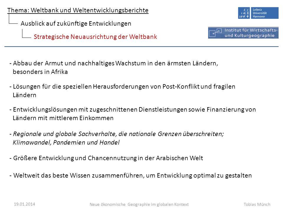 Thema: Weltbank und Weltentwicklungsberichte Neue ökonomische Geographie im globalen Kontext 19.01.2014 Tobias Münch Strategische Neuausrichtung der W
