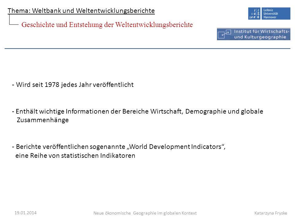 Thema: Weltbank und Weltentwicklungsberichte Neue ökonomische Geographie im globalen Kontext 19.01.2014 Katarzyna Fryske - Wird seit 1978 jedes Jahr v
