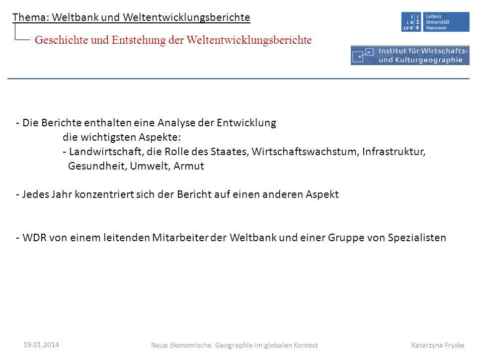 Thema: Weltbank und Weltentwicklungsberichte Neue ökonomische Geographie im globalen Kontext 19.01.2014 Katarzyna Fryske - Die Berichte enthalten eine