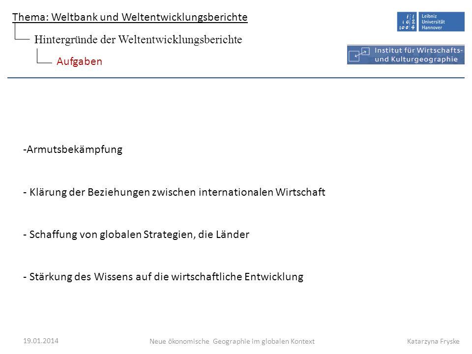 Thema: Weltbank und Weltentwicklungsberichte Neue ökonomische Geographie im globalen Kontext 19.01.2014 Katarzyna Fryske -Armutsbekämpfung - Klärung d